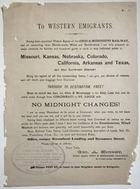 To Western Emigrants. Having Been Appointed Ticket Agent of the Ohio & Mississippi Railway...I Am Fully Prepared to Make Contracts for Families and Household Goods or Stock to Any Point in Missouri, Kansas, Nebraska, Colorado, California, Arkansas and Texas, at the Lowest Rates! [caption title and first lines of text]