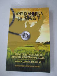 WHY IS AMERICA SO SICK? Linking Digestive Health to Immunity and Hormonal Issues