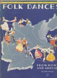 Folk Dances.  From Home and Abroad.