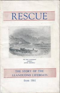 Rescue. The Story of the Llandudno Lifeboats from 1861 [ Given on the titlepage as 'The Llandudno Lifeboat 1861-1961' ]