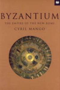 Byzantium: Byzantium (TRADE): The Empire of New Rome by  Cyril Mango - Paperback - from World of Books Ltd and Biblio.com