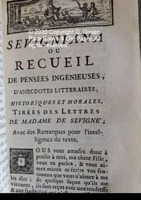 SEVIGNIANA / OU / RECUEIL / DE PENSÉES INGÉNIEUSES, /D'Anecdotes Littéraires, Historiques / & Morales, TIRÉES DES LETTRES / DE MADAME LA MARQUISE / DE SEVIGNÉ ; / Avec des Remarques pour l'intelligence / du Texte.