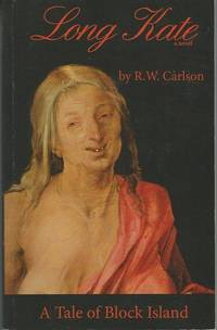 Long Kate A Novel A Tale of Block Island, Rhode Island by R.W. Carlson