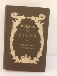 RULER OF KINGS by Gertrude Atherton - Hardcover - Jan-04 - from Books With A Past and Biblio.com