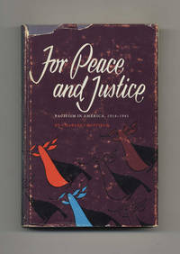 For Peace and Justice: Pacifism in America  1914 1941   1st Edition/1st  Printing