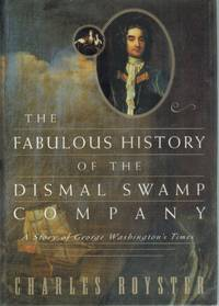 THE FABULOUS HISTORY OF THE DISMAL SWAMP COMPANY A Story of George  Washington's Times