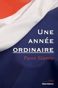 Une année ordinaire by Pierre Etienne - Paperback - First Edition - 2014 - from Editions Dedicaces and Biblio.co.uk