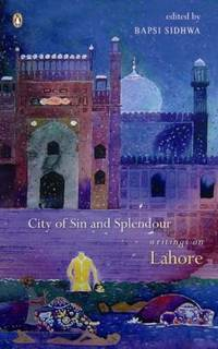 City of Sin and Splendour : Writings on Lahore