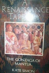 A Renaissance Tapestry : The Gonzaga of Mantua by Kate Simon - First Edition - 1988 - from R. E. Coomber  and Biblio.com