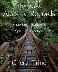The New Akashic Records: Knowing, Healing  Spiritual Practice
