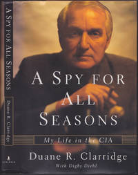 A Spy for All Seasons: My Life In The CIA by Duane R. Clarridge - January 1997