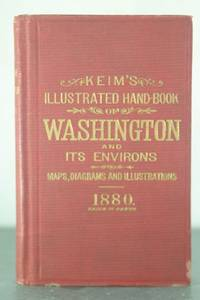 Keim's Illustrated Hand-Book. Washington and Its Environs: A Descriptive and Historical...