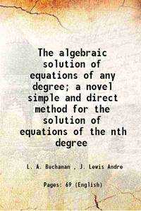 The algebraic solution of equations of any degree; a novel simple and direct method for the...