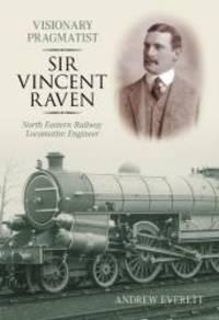 Sir Vincent Raven: Locomotive Engineer