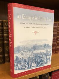 AN EXAMPLE FOR ALL THE LAND: EMANCIPATION AND THE STRUGGLE OVER EQUALITY IN WASHINGTON, D.C. [SIGNED]