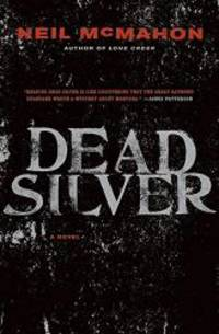 Dead Silver: A Novel by Neil McMahon - Hardcover - 2008-05-01 - from Books Express (SKU: 0061340766n)