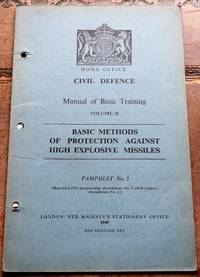 image of HOME OFFICE CIVIL DEFENCE MANUAL OF BASIC TRAINING Volume II Basic Methods Of Protection Against High Explosive Missiles