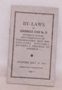By-laws of Subordinate Lodge 39, International Brotherhood of Boilermakers, Iron Ship Builders, Welders, Riggers and Helpers of America