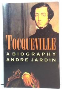 Tocqueville: A Biography