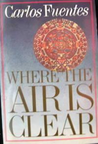 Where the Air is Clear [La region mas trasparente del aire]. A Novel. Translated by Sam Hileman.