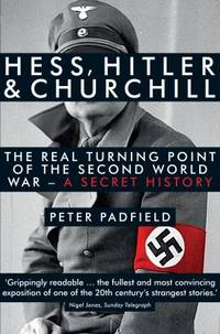 image of Hess, Hitler and Churchill: The Real Turning Point of the Second World War - A Secret History [Paperback] [Jan 01, 2012] PETER PADFIELD