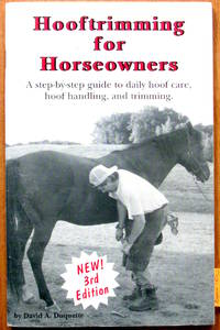 Hooftrimming for Horseowners. A Step-by-step Gude to Daily Hoof Care, Hoof Handling, and Trimming