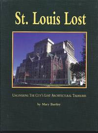 St. Louis Lost: Uncovering the City's Architectural Treasures