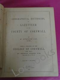 A Geographical Dictionary, or Gazetteer of the County of Cornwall . With a Treatise on the Geology of Cornwall