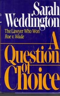 image of A Question Of Choice - the Lawyer Who Won Roe V. Wade. Signed by the Author