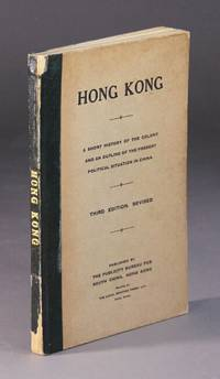 Hong Kong: A short history of the colony and an outline of the present political situation in China. Third edition. Revised