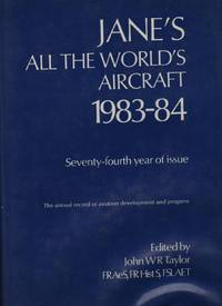 Jane's All the World's Aircraft 1983- 84: Seventy-fourth Year of Issue: The Annual Record of Aviation Development and Progress by  John W. R. ; Editor Taylor - First Edition - 1983 - from Recycled Records and Books and Biblio.com