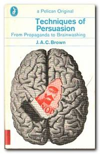 Techniques of Persuasion   From Propaganda to Brainwashing