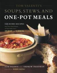 Tom Valenti's Soups, Stews, and One-Pot Meals : 125 Home Recipes from the Chef-Owner of New York...