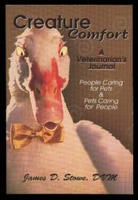 CREATURE COMFORT - A Veterinarian's Journal - People Caring for Pets and Pets Caring for People