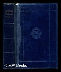 The poetical works of John Milton / edited after the original texts by H.C. Beeching