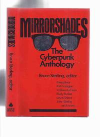 Mirrorshades:  The Cyberpunk Anthology -by Bruce Sterling -Signed By Sterling and William Gibson (inc. Gernsback Continuum; Snake-Eyes; Rock On; Tales of Houdini; 400 Boys; Solstice; Petra; Till Human Voices Wake Us; Freezone;  Stone Lives; Red Star, etc)