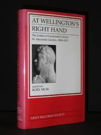 At Wellington's Right Hand; The Letters of Lieutenant-Colonel Sir Alexander Gordon 1808 - 1815