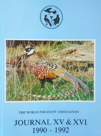 THE WORLD PHEASANT ASSOCIATION - JOURNAL XV & XVI 1990 - 1992