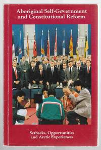 Aboriginal Self-Government and Constitutional Reform  Setbacks,  opportunities and Arctic experiences : a national conference held in  Ottawa, 9-10 June 1987