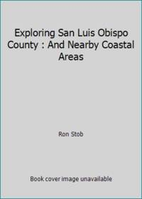 Exploring San Luis Obispo County : And Nearby Coastal Areas