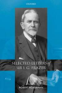 Selected Letters of Sir J. G. Frazer.