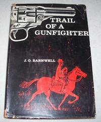Trail of a Gunfighter by J.O. Barnwell - First Edition - 1961 - from Easy Chair Books (SKU: 127613)
