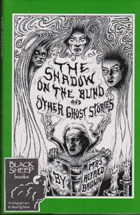 Shadow on the Blind and Other Ghost Stories by  Mrs. Alfred (Louisa) Baldwin - First Edition - 2001 - from Black Sheep Books (IOBA) and Biblio.com