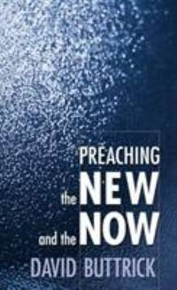 Preaching the New and the Now