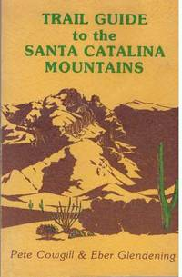 image of TRAIL GUIDE TO THE SANTA CATALINA MOUNTAINS; Coronado National Forest Arizona