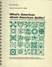 What's American About American Quilts? : A Research Forum on Regional Characteristics and the American Quilt Legacy Exhibition Case At the National Museum of American History