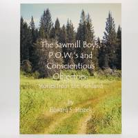 The Sawmill Boys, P.O.W.'s and Conscientious Objectors: Stories from the Parkland [SIGNED]