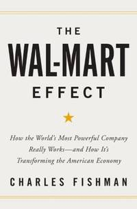 The Wal-Mart Effect : How the World's Most Powerful Company Really Works--And How It's Transforming the American Economy by Charles Fishman - Hardcover - 2006 - from ThriftBooks and Biblio.com