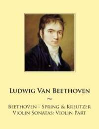 Beethoven - Spring & Kreutzer Violin Sonatas: Violin Part (Samwise Music For Violin) (Volume 2) by Ludwig Van Beethoven - 2014-09-06 - from Books Express and Biblio.com