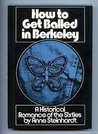 image of How to Get Balled in Berkeley: A Historical Romance of the Sixties